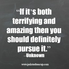 """""""if-it_s-both-terrifying-and-amazing-then-you-should-definitely-pursue-it.""""-–unknown-"""